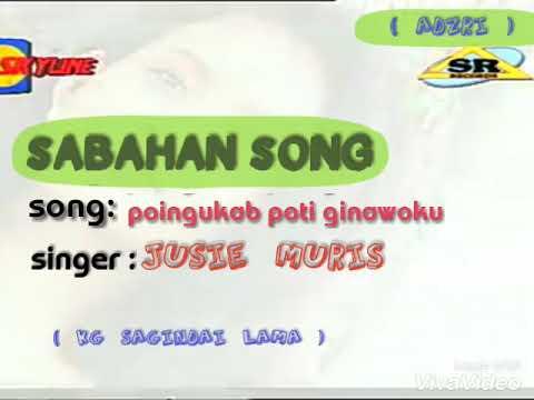 SABAHAN SONG poingukab poti ginawoku . Penyanyi : JUSIE  4 April 2018