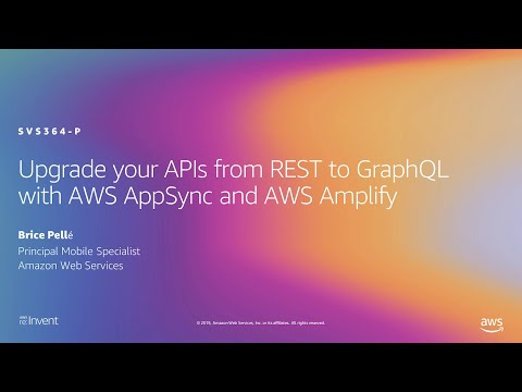 AWS re:Invent 2019: Upgrade your APIs from REST to GraphQL with AWS AppSync & AWS Amplify (SVS364-P)