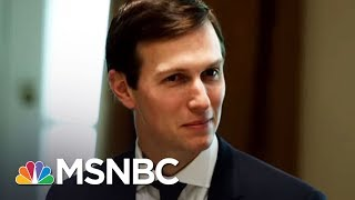 Donald Trump-Russia Probe Turns Its attention To Jared Kushner: NBC News | Rachel Maddow | MSNBC