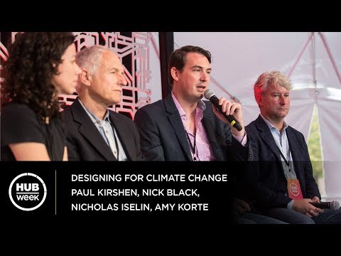 Designing for Climate Change: Paul Kirshen, Nick Black, Nicholas Iselin. Moderator: Amy Korte
