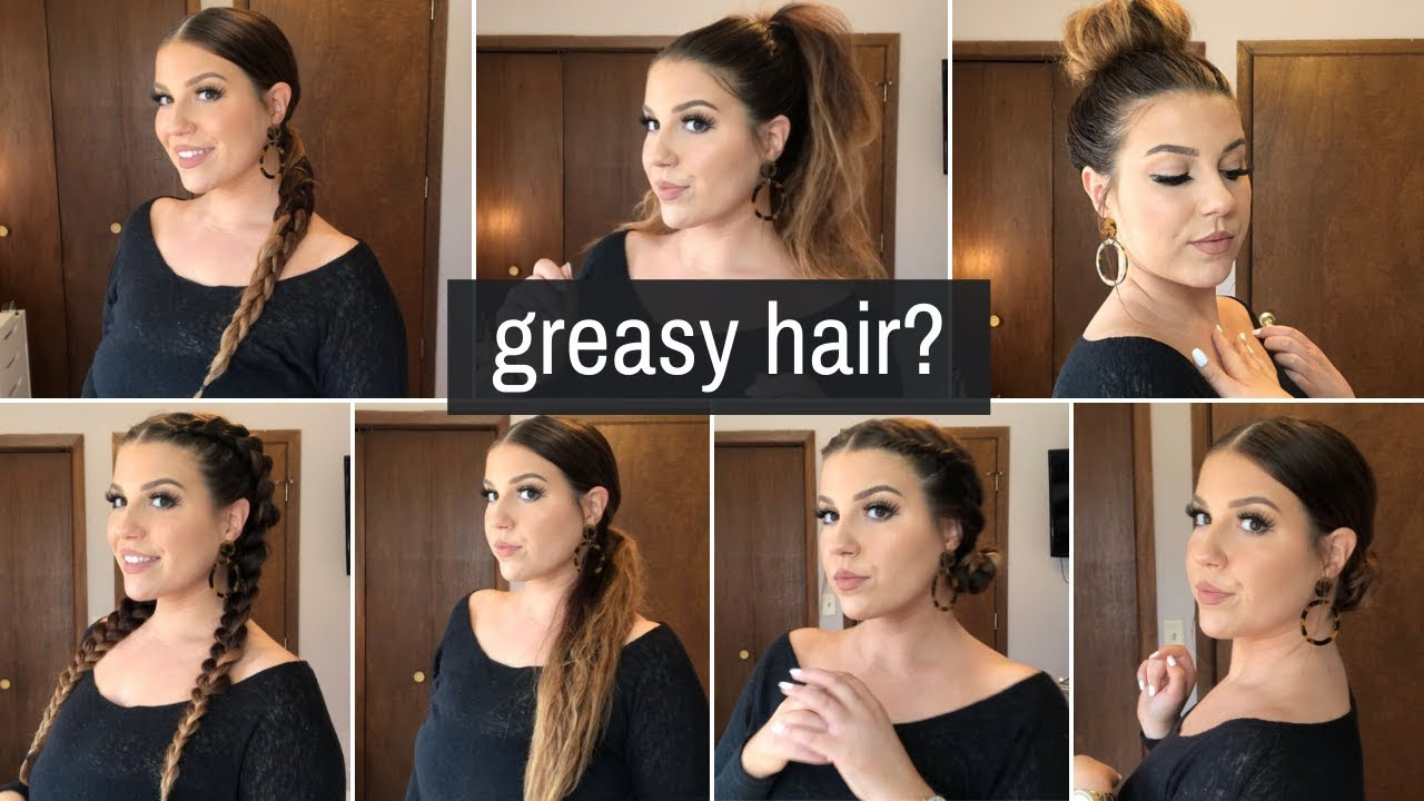 How To Style Greasy Oily Hair 7 Easy Hairstyles Youtube