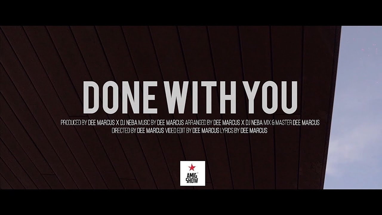 DEE MARCUS x DJ NEBA - DONE WITH YOU (Official video)