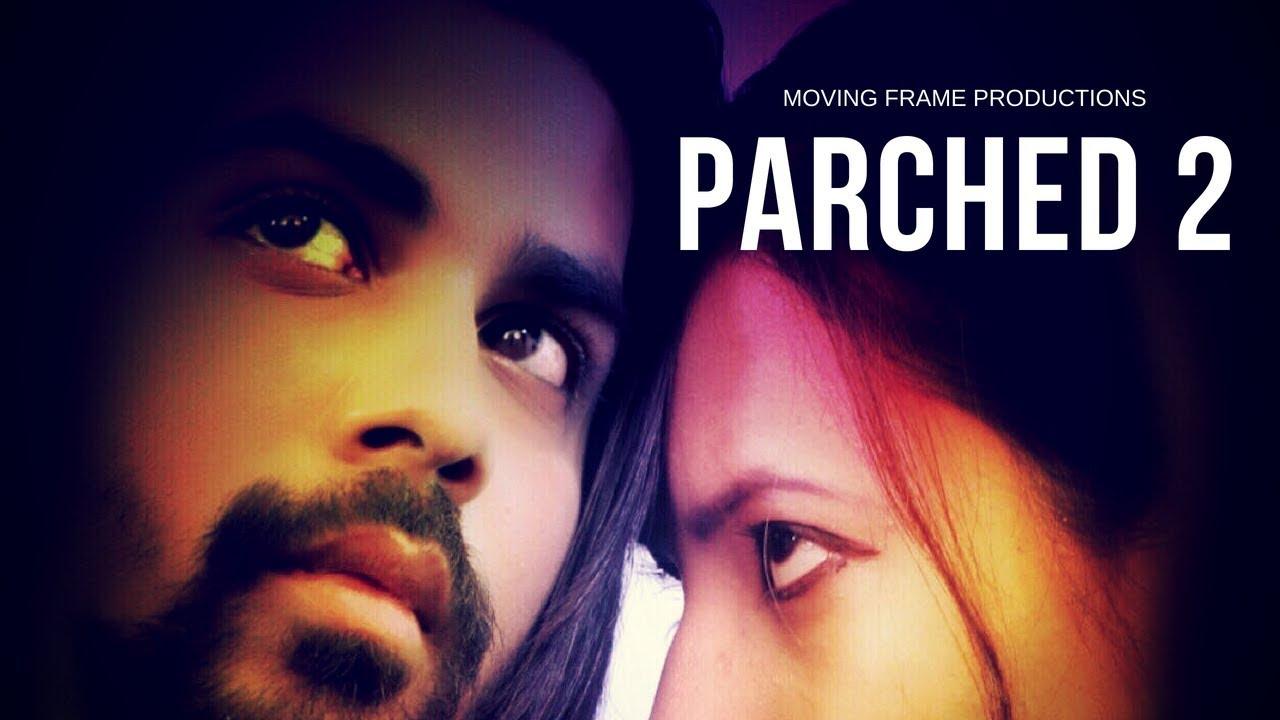 Parched 2 Full Movie | Starring Shubham Goswami & Priyanka Khatri | Moving  Frame Productions