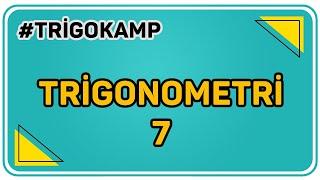 TRİGONOMETRİ 7    ŞENOL HOCA TRİGOKAMP