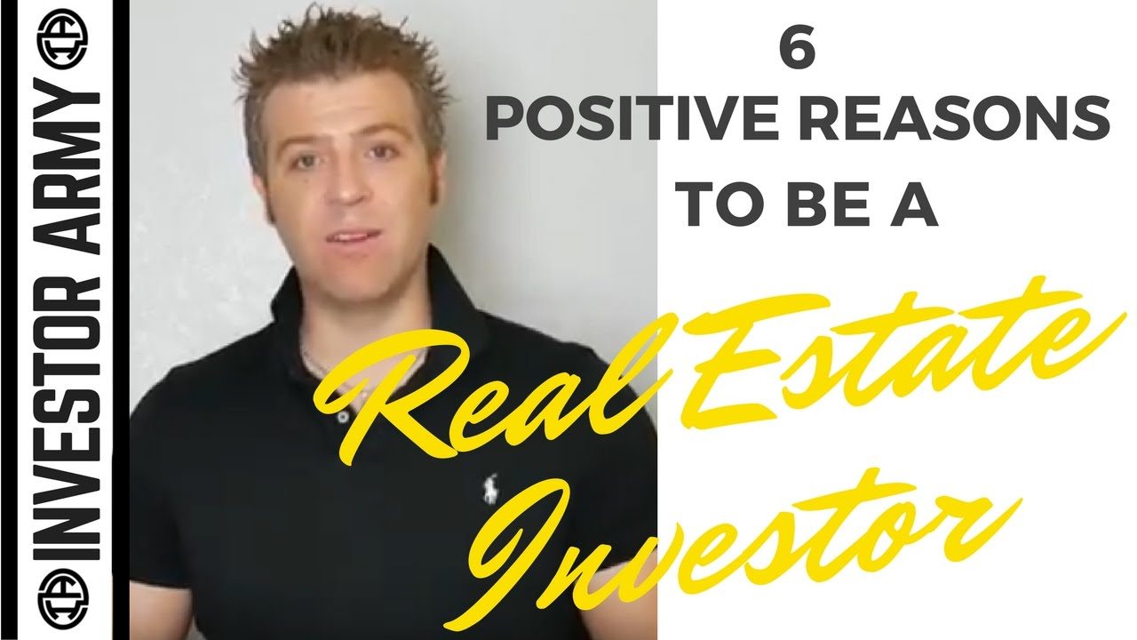 6 Positive Reasons To Be A Real Estate Investor