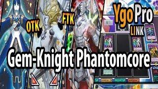 Gem-Knight Phantomcore (YgoPro) - Gem-Knight links!! FTK here, OTK there.. Oh my..