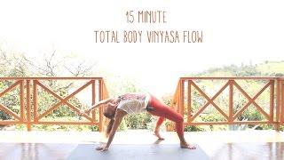 15 Min Total Body Vinyasa Flow Yoga Class