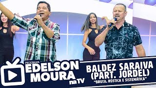 Baixar Baldez Saraiva (part. Jordel) - Bruta, Rústica e Sistemática | Edelson Moura na TV 81