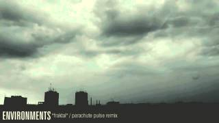 "ENVIRONMENTS ""Fraktal"" (Parachute Pulse Remix)"