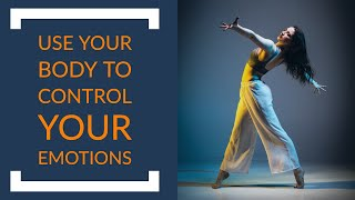 How To Use Your Body To Control Your Emotions