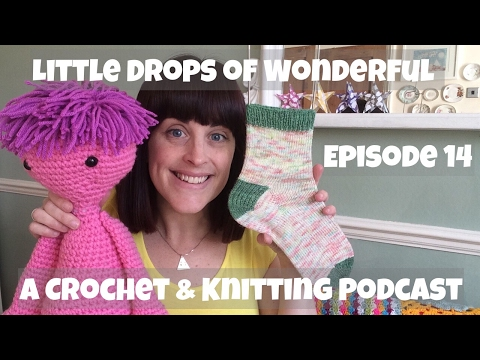 Episode14 - Little Drops of Wonderful - Crochet and Knitting Podcast