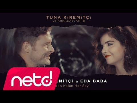Tuna Kiremitçi  Feat. Eda Baba - Senden Kalan Her Şey