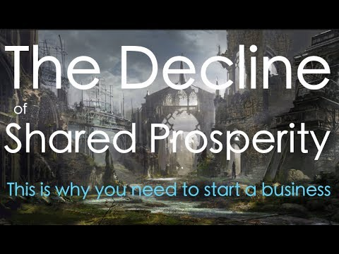The Decline of Shared Prosperity | Why You Need To Start A Business