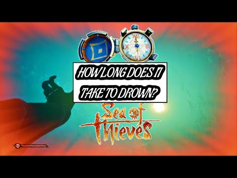 So    How long DOES it take to drown in Sea of Thieves