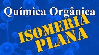 Aula 28 - Química Orgânica - Isomeria Plana - Extensivo Química - (parte 1 de 1)