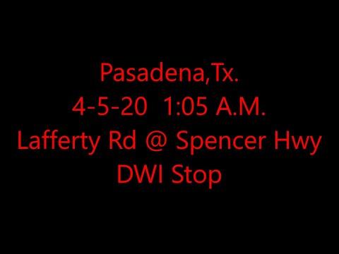 Pasadena,Tx 4-5-20 At 1:05 A M  Lafferty Rd  At Spencer Hwy DWI Stop