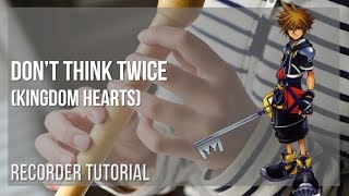 How to play Don't Think Twice (Kingdom Hearts) by Utada Hikaru on Recorder (Tutorial)