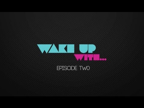 Wake Up With... | Episode Two