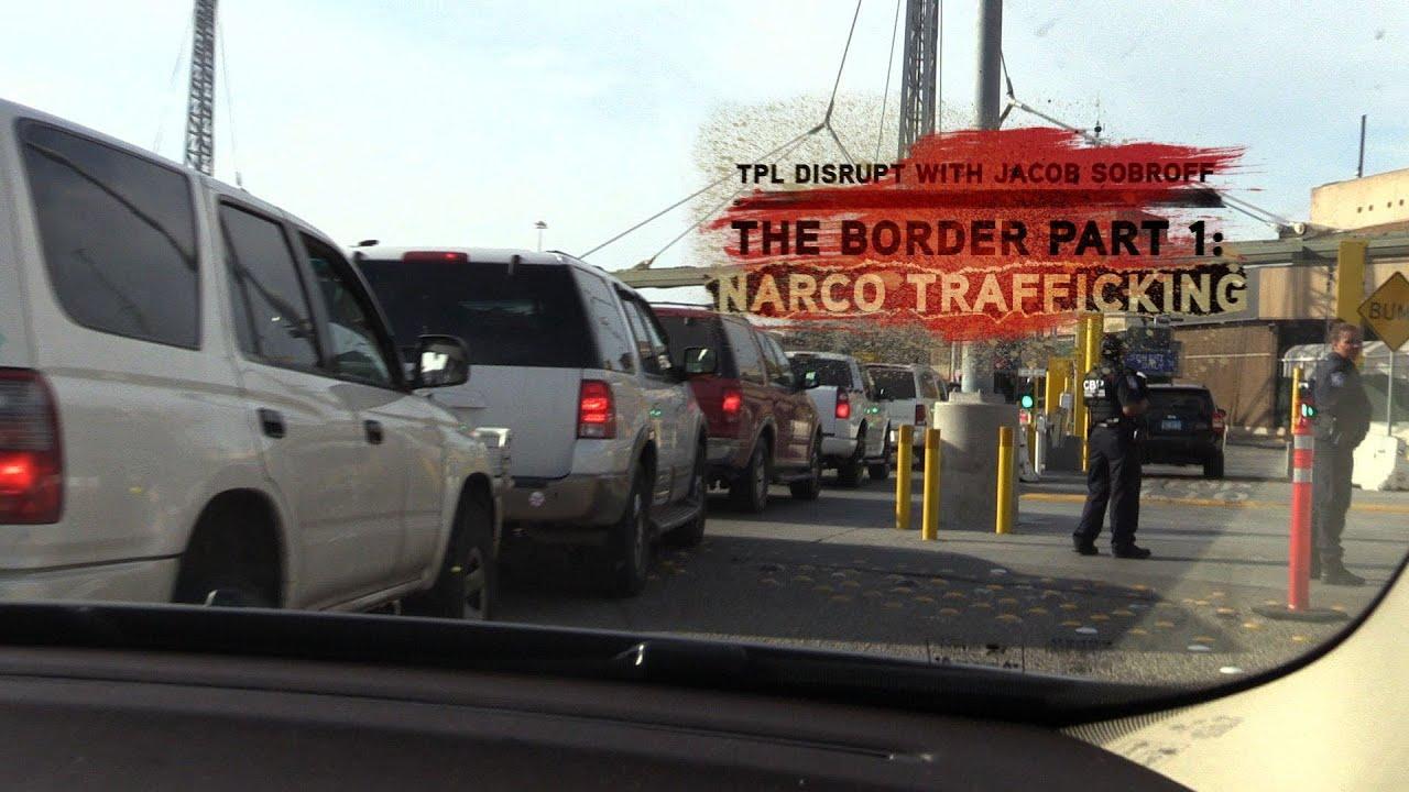 Download Narco-Trafficking at the U.S.- Mexico Border   TPL Disrupt   TakePart