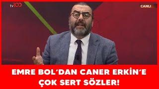 Emre Bol'dan Caner Erkin'e sert çıkış!