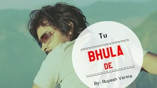 New Latest Hindi Song - Tu Bhula De | Rupesh Verma | Non Filmy |