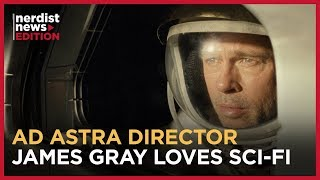 Ad Astra Director James Gray Reveals Pop Culture Influences (Nerdist News Edition)