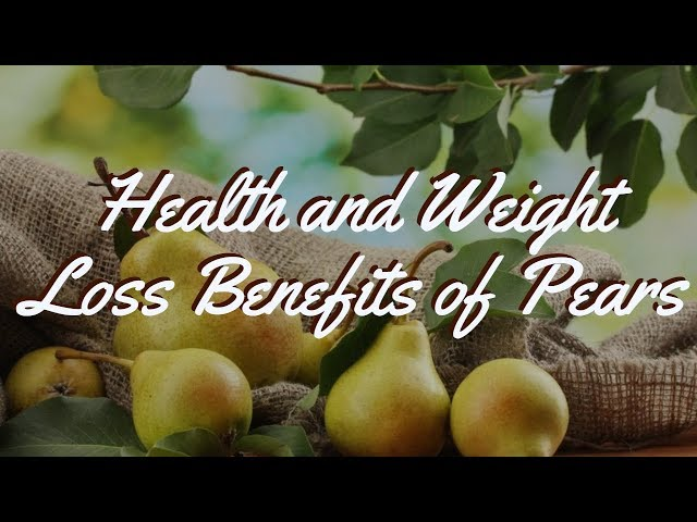 Pears aid in weight loss and prevention of heart stroke