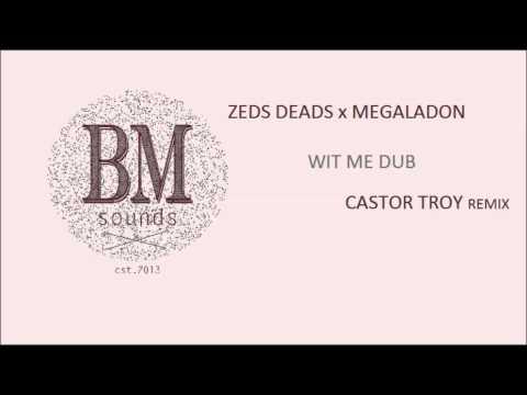Zeds Dead x Megalodon - Wit Me Dub (Castor Troy Remix) [Bass House]