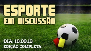 Esporte em Discussão - 18/09/2019