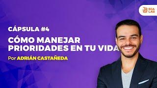 Como manejar prioridades en tu vida Adrián Castañeda