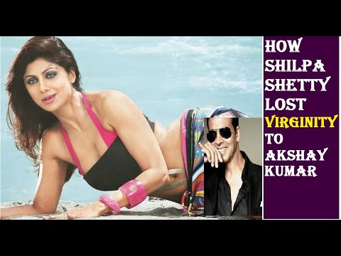 When Shilpa Shetty Lost her Virginity I Akshay Kumar