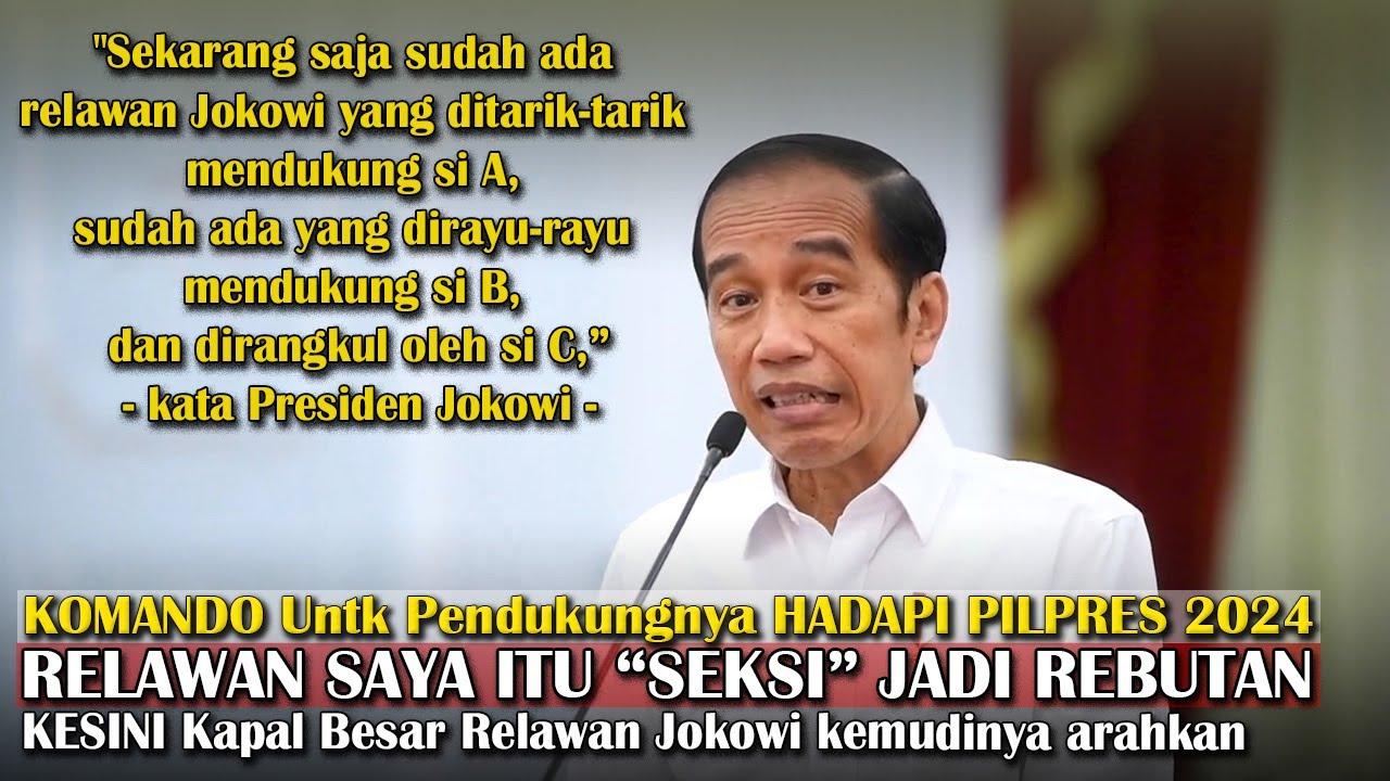 Relawan Jokowi Seksi, diTARIK2 & diRAYU2 Pasti Jadi Rebutan, Kata Presiden Jokowi