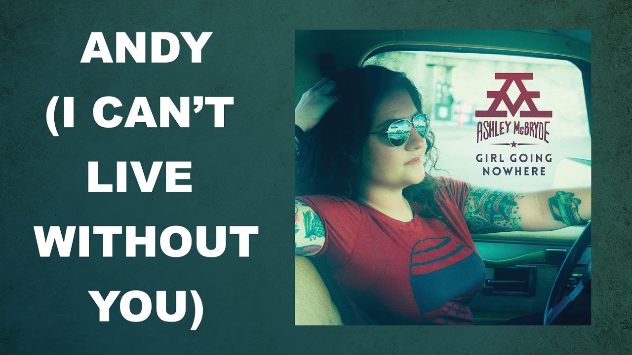 Ashley Mcbryde Andy I Cant Live Without You Audio Video