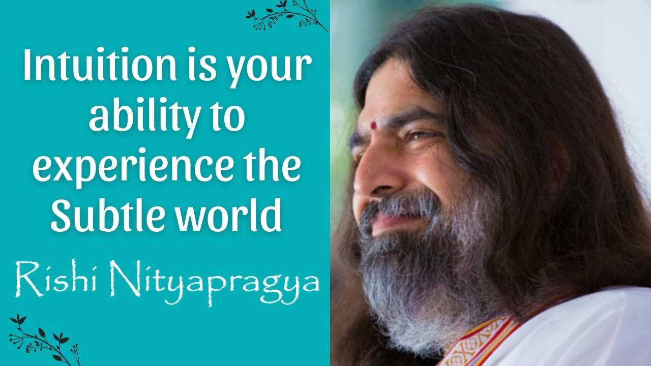Intuition is your ability to experience subtle world - Rishi Nityapragya