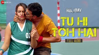 Video Holiday - Tu Hi Toh Hai - Full Audio Song | Akshay Kumar & Sonakshi Sinha download MP3, 3GP, MP4, WEBM, AVI, FLV Agustus 2017