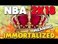 NBA 2K18 - WHAT DOES IMMORTALIZED REALLY MEAN!