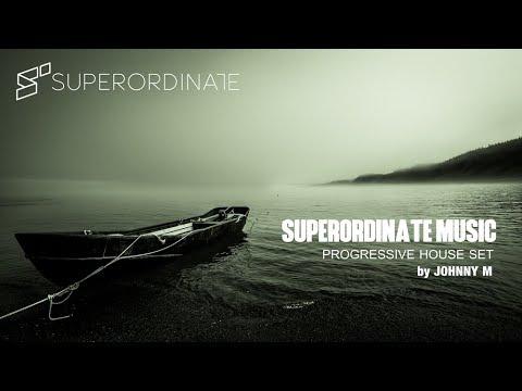Superordinate Music   Progressive House Set   Mixed By Johnny M