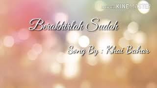 Download Mp3 Khai Bahar : Berakhirlah Sudah  Lirik