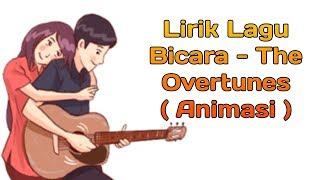 Lirik Lagu Bicara - The Overtunes ( Animasi )