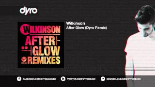 Wilkinson - Afterglow (Dyro Remix)