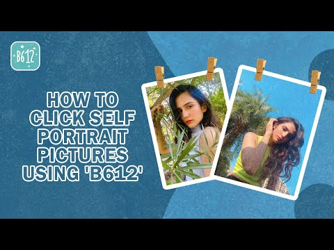 How To Click & Edit Self Portrait Pictures: : B612 Tips & Tricks