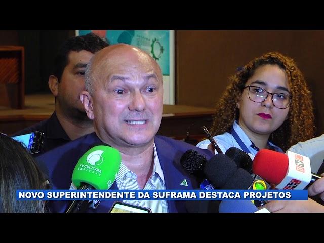 Alfredo Menezes fala sobre planos para a Suframa
