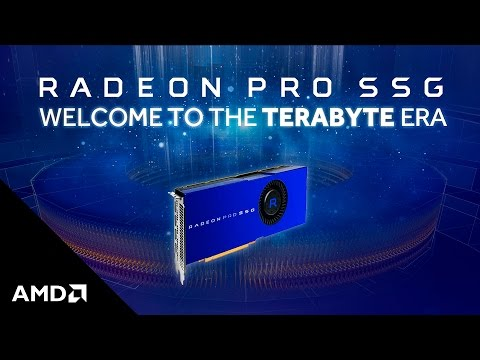 RADEON™ PRO SSG: WELCOME TO THE TERABYTE ERA