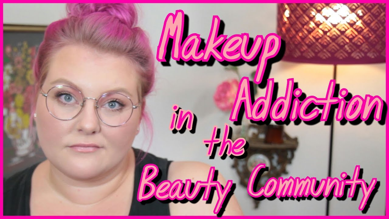 Image result for Makeup Addiction in the Beauty Community: My Story + Discussion! // Tube Talk | Lauren Mae Beauty