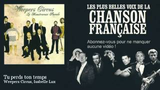 Weepers Circus, Isabelle Lux - Tu perds ton temps - Musiques Actuelles