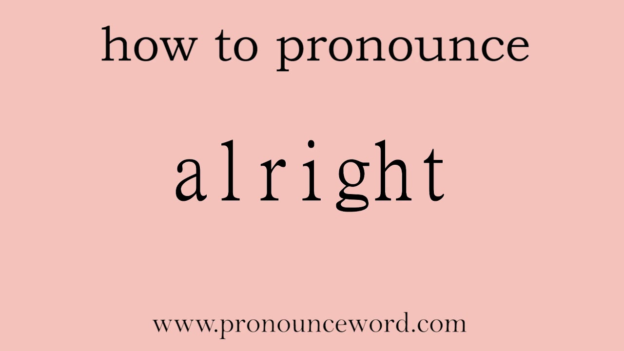 alright: How to pronounce alright in english (correct!).Start with