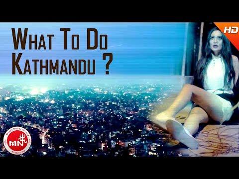 What To do Kathmandu - Anuprastha Ft. Sujit Ranjitkar / Renuka Singh | New Nepali Rock Pop Song