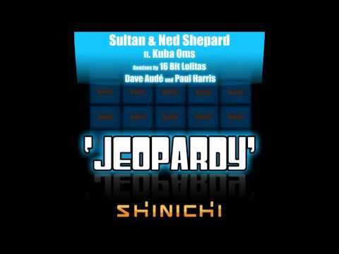 Sultan & Ned Shepard - Jeopardy Feat. Kuba Oms (Original Mix)