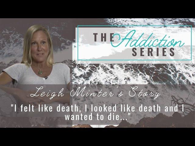 A D D I C T I O N // Leigh Minter's Story