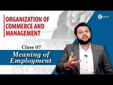 Meaning of Employment - Nature and Scope of Business - Organization of Commerce and Management